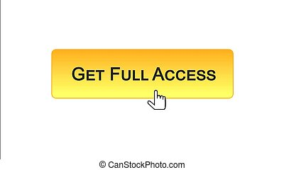 Get full access web interface button clicked with mouse cursor, orange color