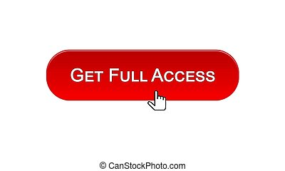 Get full access web interface button clicked with mouse cursor, red color