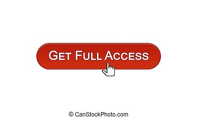 Get full access web interface button clicked with mouse cursor, wine red color