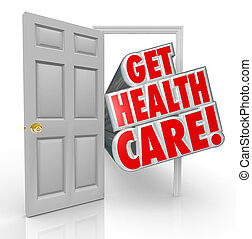 Get Health Care words coming out open door to illustrate insurance coverage or getting treatment at a doctor office or hospital