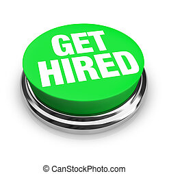 Get Hired Words on Round Green Button - A green button with ...