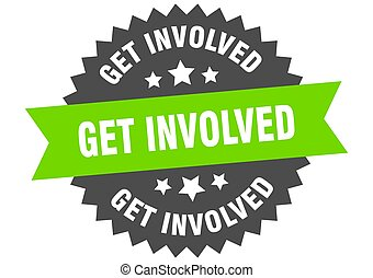 get involved round isolated ribbon label. get involved sign