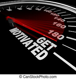 Get Motivated Excited and Encouraged Speedometer - A black...