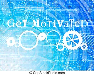 Get Motivated High Tech Background - Get motivated word on...
