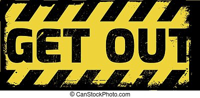 Get out sign yellow with stripes, road sign variation....