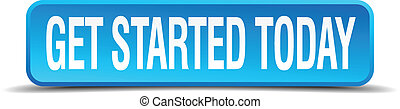 get started today blue 3d realistic square isolated button