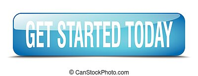 get started today blue square 3d realistic isolated web button