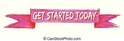 get started today hand painted ribbon sign