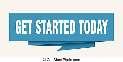 get started today sign. get started today paper origami speech bubble. get started today tag. get started today banner
