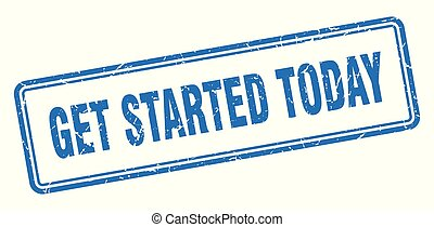 get started today stamp. get started today square grunge sign. get started today