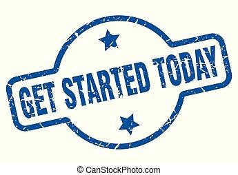 get started today vintage stamp. get started today sign