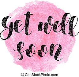 Get well soon. Brush lettering. - Get well soon. Brush hand...