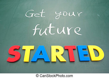 Get your future started. Colorful words on blackboard