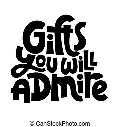 Gifts you will admire. Great typography for gift shop, souvenir store, event company. Hand written slogan for company merchandise, social media, card, banner, textile, gift. Vector design.