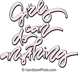 Girls can do anything. Hand drawn lettering.