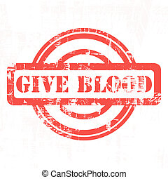 Give blood red stamp - Give blood used red grunge stamp...