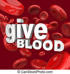 Give Blood - Words and Cells - Thw words Give Blood...