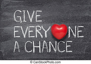 give everyone chance heart