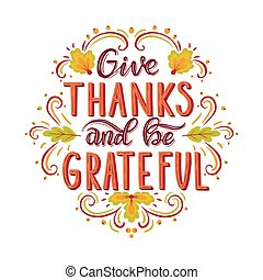 Give thanks and be grateful. Hand drawn illustration with hand lettering.