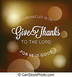 give thanks to the lord typographic from bible, for thanksgiving poster with bokeh background