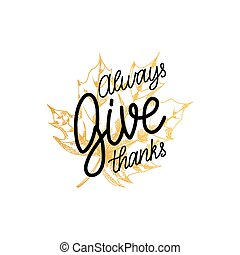 Give Thanks vector lettering on white background. Maple leaf illustration for Thanksgiving invitation or greeting card.
