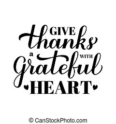 Give thanks with a grateful heart calligraphy hand lettering. Thanksgiving Day inspirational quote. Easy to edit vector template for greeting card, typography poster, banner, flyer, sticker, t-shirt.
