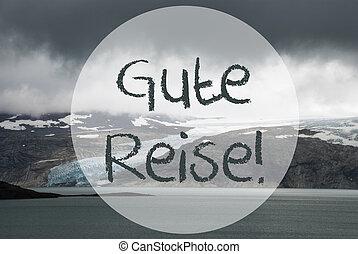 Glacier, Lake, Gute Reise Means Good Trip - German Text Gute...