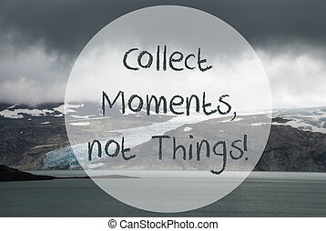 Glacier, Lake, Quote Collect Moments Not Things - English ...