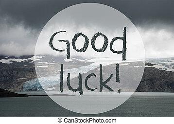 Glacier, Lake, Text Good Luck
