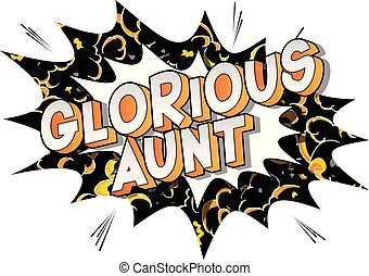 Glorious Aunt - Vector illustrated comic book style phrase...