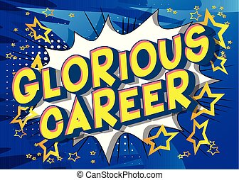 Glorious Career - Vector illustrated comic book style phrase...