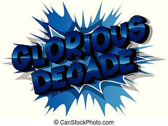 Glorious Decade - Vector illustrated comic book style phrase...