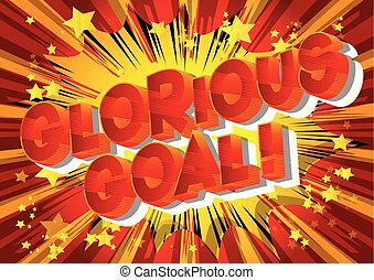 Glorious Goal! - Vector illustrated comic book style phrase...