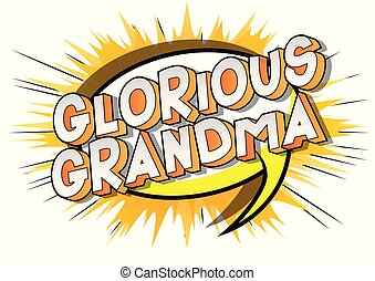 Glorious Grandma - Vector illustrated comic book style...