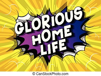 Glorious Home Life - Vector illustrated comic book style...