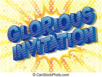 Glorious Invitation - Vector illustrated comic book style...