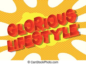 Glorious Lifestyle - Vector illustrated comic book style...