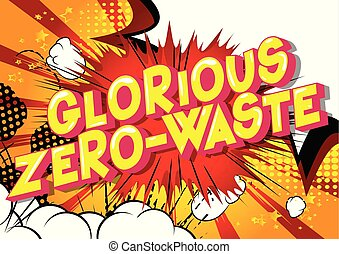 Glorious Zero-Waste - Vector illustrated comic book style...