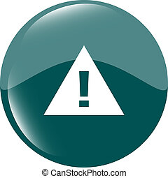 glossy web button with attention warning sign. Rounded icon