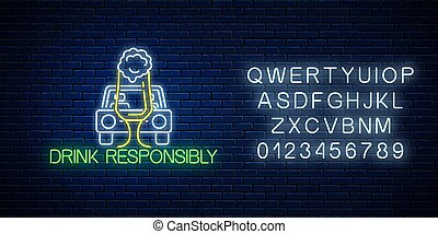 Glowing neon sign of drink responsibly call with car silhouette and glass of beer on dark brick wall background with alphabet. Prevent drunk driving symbol in neon style. Vector illustration.