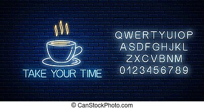 Glowing neon sign with cup of coffee and take your time text with alphabet. Call to relax symbol cheering inscription.