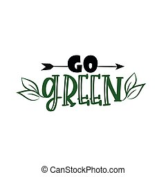Go green calligraphy. Motivational quote, with arrow