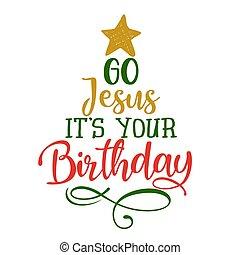 Go Jesus, It is your Birthday!