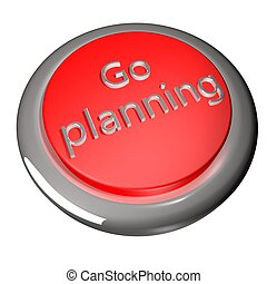 Go planning button, isolated over white, 3d render