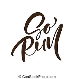 Go Run calligraphy vector text. Hand drawn black lettering logo. Inspiring phrase, sketch typography. Motivating handwritten quote. Banner, poster