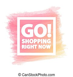 Go! Shopping right now banner for stocks such as black friday sale, promotion, special offer, advertisement, hot price and discount poster watercolor brush strokes shapes with frame -stock vector