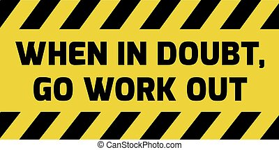 Go work out sign yellow with stripes, road sign variation....