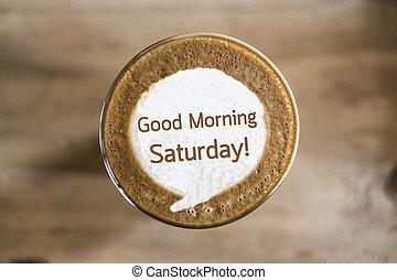 god dag, lördag, på, kaffe, latte, konst, begrepp
