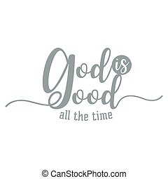 god is good all the time, hand lettering typography design...