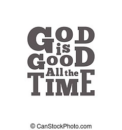 god is good all the time typography for poster, flying or ...
